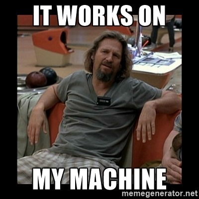 The Dude: It works on my machine